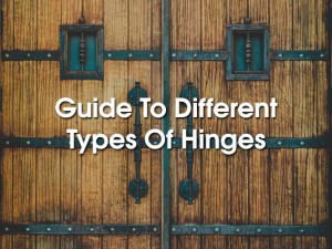 Guide To Different Types Of Hinges