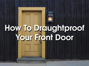 How To Draughtproof Your Front Door