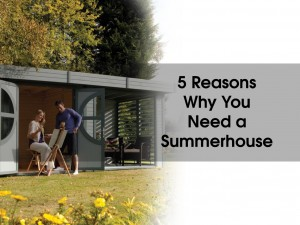 5 Reasons Why You Need a Summerhouse